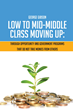 "George Gibson's First Book ""Low to Mid-Middle Class Moving Up"" is Abounding with Wisdom Garnered from Years of Experience at the Cutting Edge of Business and Management"
