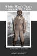 """Henry Badgett's First Book """"White Man's Tears Conquer My Pains – My World War II Service Story"""" is a Window into the Pain Which the Human Soul Can Endure and Triumph Over"""