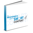 The Beginner's Guide to Smart Content Now Available