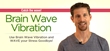 New Brain Wave Vibration Course Offers Natural Way to Shake Off...