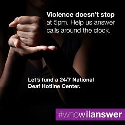 Help #WhoWillAnswer fund a 24/7 deaf hotline for deaf domestic violence survivors