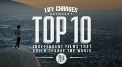Life Changes Network's Top Ten Independent Life-Changing Films of 2014