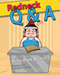 "Billy Bob Boozer's First Book ""Redneck Q & A"" Gives a Glimpse Into the Life of a Redneck, with all the Trimmings, Giving Hilarious Insight Into His Life"