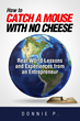 "Serial entrepreneur and franchisor Donnie P announces new book, ""How to Catch a Mouse with No Cheese"""