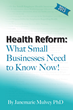 Dr. Janemarie Mulvey's new guide for helping small businesses navigate health care reform