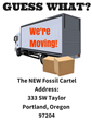 The Fossil Cartel is moving to 333 SW Taylor Ave. Portland, Oregon