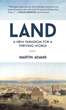 Land: A New Paradigm for a Thriving World, by Martin Adams