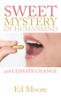 "New book, ""The Sweet Mystery of Humankind"" by Ed Moore helps..."