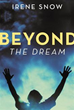 Author Irene Snow Shares Her Life's Journey in 'Beyond the Dream'
