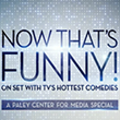 """NOW THAT'S FUNNY! ON SET WITH TV'S HOTTEST COMEDIES: A PALEY..."