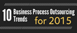 Top 10 Business Process Outsourcing Trends for 2015