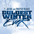 "It's The ""Coldest Winter Ever"" With The Release Of T. Jacob and Fwaygo Blacc's Mixtape"
