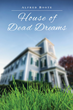 "Alfred Boote's New Book ""House of Dead Dreams"" is Brimming with Energy, Settings that Flood the Mind, and Characters that are Unforgettable"