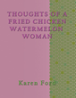 "Controversy continues between the races, between police and suspects, and Karen Ford offers her down home thoughts in ""Thoughts of a Fried Chicken Watermelon Woman."""