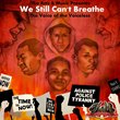 """We Still Can't Breathe: Voice of the Voiceless"""