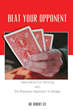 """Dr. Robert Lee's New Book """"Beat Your Opponent"""" is a Wonderfully Crafted Book Giving Instructions and Insider Hints on Becoming the Best Bridge Player"""