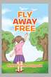 "New novel, ""Fly Away Free"", by Anne Coppola, sheds light on..."