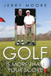 Jerry Moore Publishes 'Golf Is More Than Your Score'