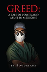 Greed: A Tale of Power and Abuse in Medicine By Boudreaux