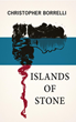"""Screenwriter Chris Borrelli Flips the Script with New Novel """"Islands of Stone""""; Post-Apocalyptic Novel Released with Hollywood Interest"""