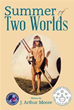 J. Arthur Moore Publishes 'Summer of Two Worlds'