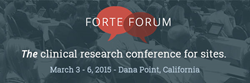 Forte Forum - The clinical research conference for sites. March 3-6, 2015. Dana Point, California