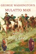 George Washington's Mulatto Man - Who was Billy Lee ?