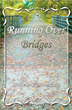 "Melene Kemmerling's first book ""Running Over Bridges"" is a powerful..."