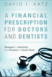 A Financial Prescription for Doctors and Dentists – Strategies for Achieving Your Personal and Career Goals by David I. Katz