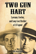 Two Gun Hart - Lawman, Cowboy, and Long-Lost Brother of Al Capone