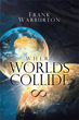 Frank Warburton Publishes New Book 'Where Worlds Collide'