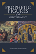 Author analyzes 'Prophetic Figures of the Old Testament'