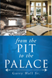 "Garry Hall Sr.'s First Book ""From the Pit to the Palace"" is an Eye..."