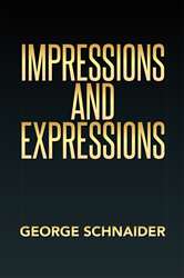 Impressions and Expressions by George Schnaider, Xlibris Publishing