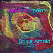 """Bruce Arnold's """"Vanishing Point"""" CD"""