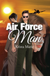 "Krista Marie's first book, ""Air Force Man,"" is an innovative work of romantic fiction that is adventurous and engrossing"