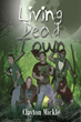 """Clayton Mickle's First Book """"Living Dead Town"""" is an Innovative Work..."""