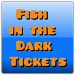 Cheap Fish in the Dark Tickets: Ticket Down Slashes Ticket Prices on...
