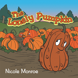 The Lonely Pumpkin by Nicole Monroe, Westbow Press