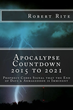 Apocalypse Countdown 2015 to 2021 - In His New Release, Author Robert Rite Says ISIS May Be Just The Beginning of Things to Come