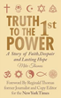 """New Book, """"Truth to the First Power"""" Explains Why Faith is a Declared Truth That Must be Scrutinized"""