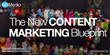 The New Content Marketing Blueprint [Webinar Event]