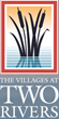 Calling All Active Adults: Come Home to The Villages at Two Rivers'...