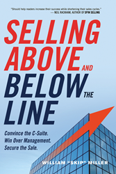 "Learn how to convince the C-Suite, win over management and secure the sale with Skip Miller's newest book, ""Selling Above and Below the Line"""