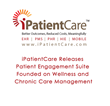 iPatientCare Releases Patient Engagement Suite Founded on Wellness and Chronic Care Management