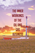 """Terry W. Piesker's First Book """"The Inner Workings of the Oil and Gas..."""