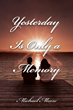 """Michael Moore's First Book """"Yesterday is Only a Memory"""" is a Powerful..."""