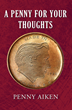"Penny Aiken's first book ""A Penny for Your Thoughts"" is a book of..."