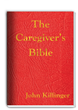 "New Book ""The Caregiver's Bible"" Gives Gritty Look at the Realities of..."
