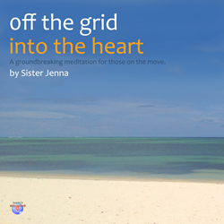 Groundbreaking Meditation CD, Off the Grid into the Heart by Award-winning Spiritual Leader, Sister Jenna Releases the Tension while on the Grid